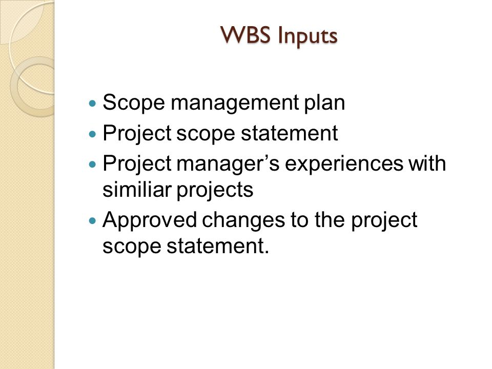 WBS Inputs Scope management plan Project scope statement