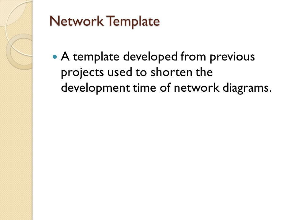 Network Template A template developed from previous projects used to shorten the development time of network diagrams.