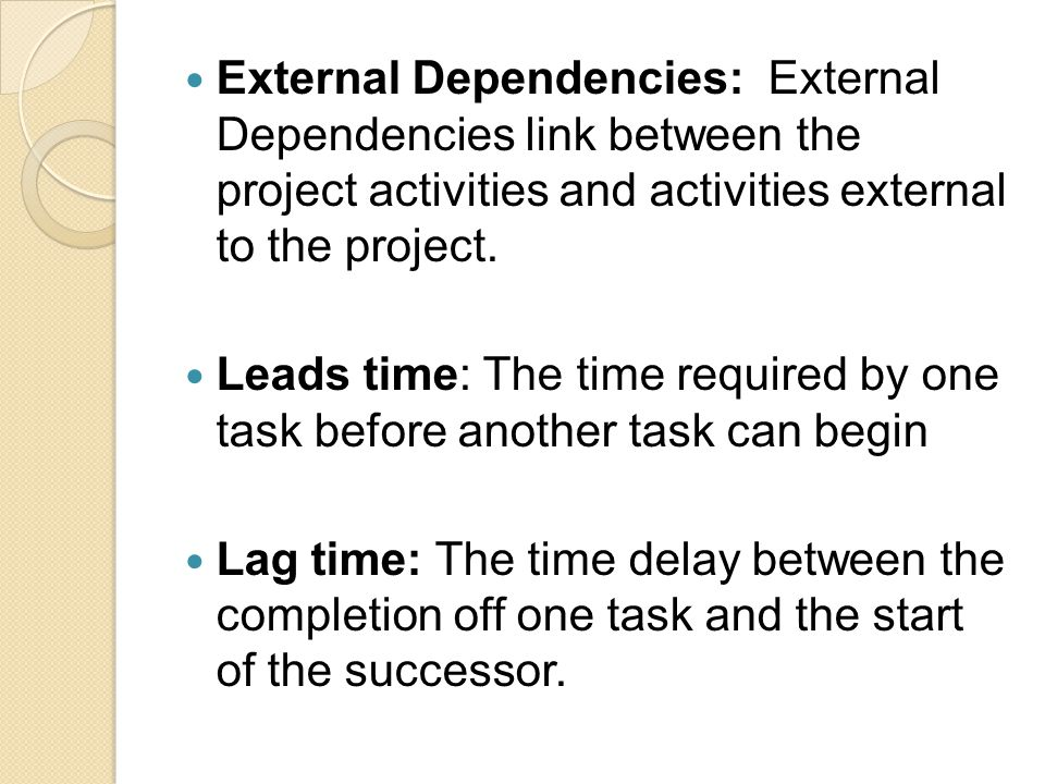 External Dependencies: External Dependencies link between the project activities and activities external to the project.