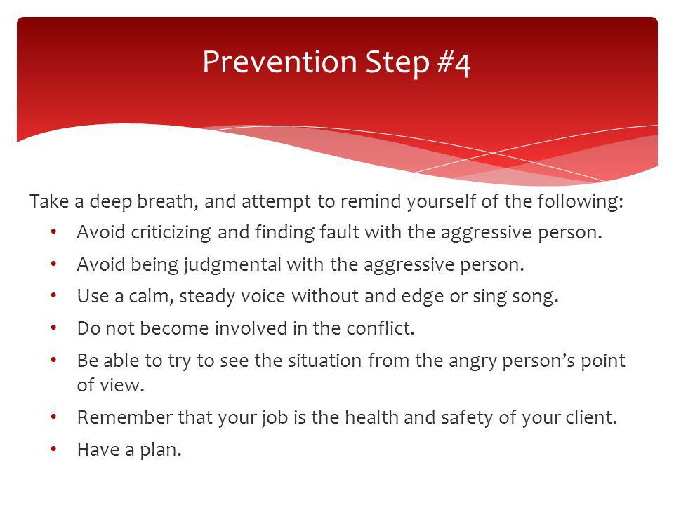 Prevention Step #4 Take a deep breath, and attempt to remind yourself of the following: