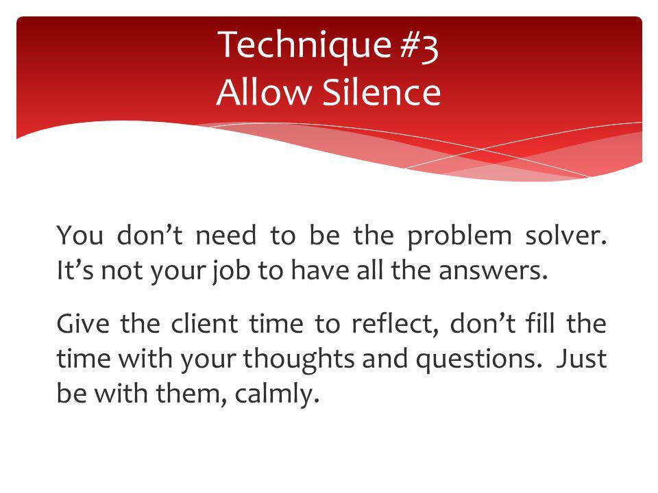Technique #3 Allow Silence