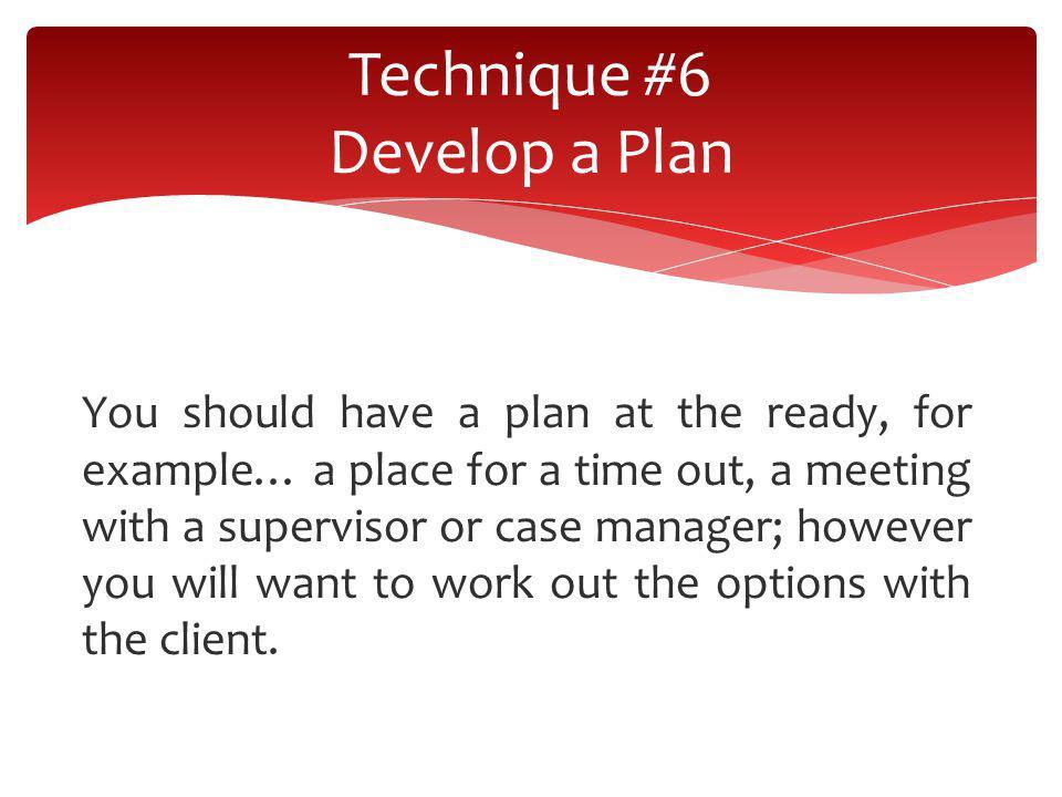 Technique #6 Develop a Plan