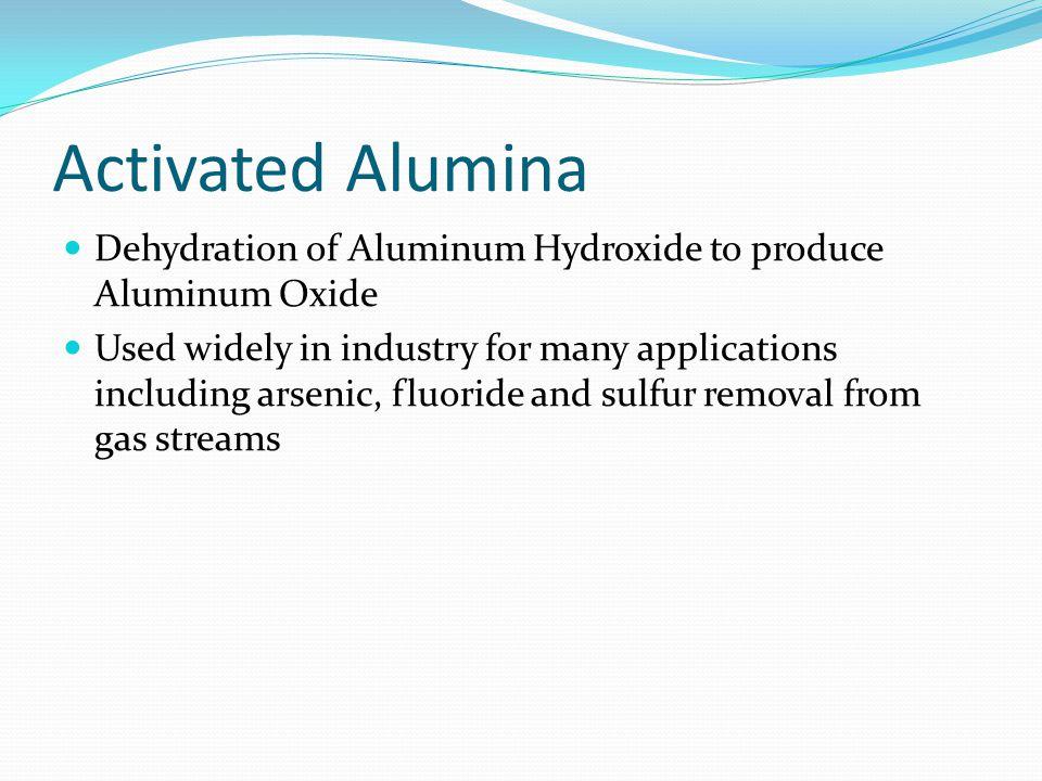 Activated Alumina Dehydration of Aluminum Hydroxide to produce Aluminum Oxide.