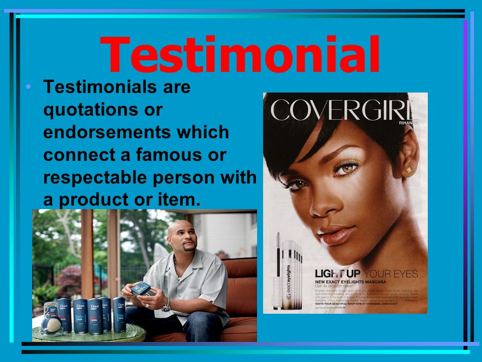 Testimonial Testimonials are quotations or endorsements which connect a famous or respectable person with a product or item.