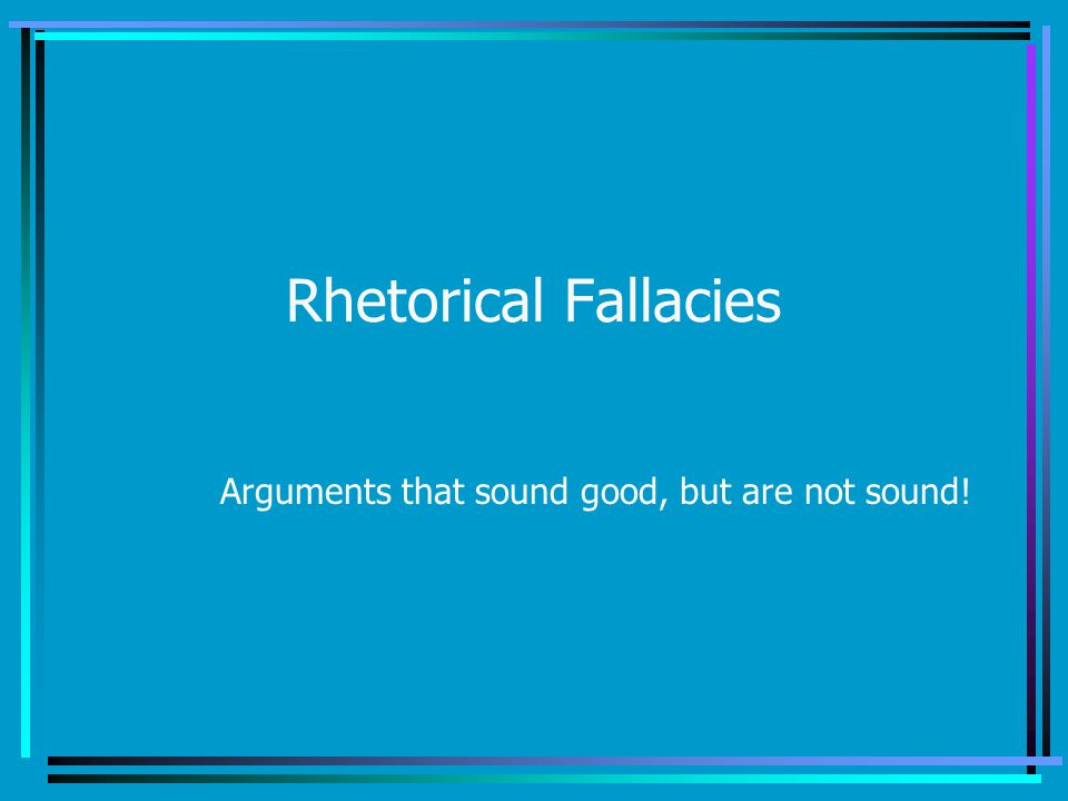 Arguments that sound good, but are not sound!