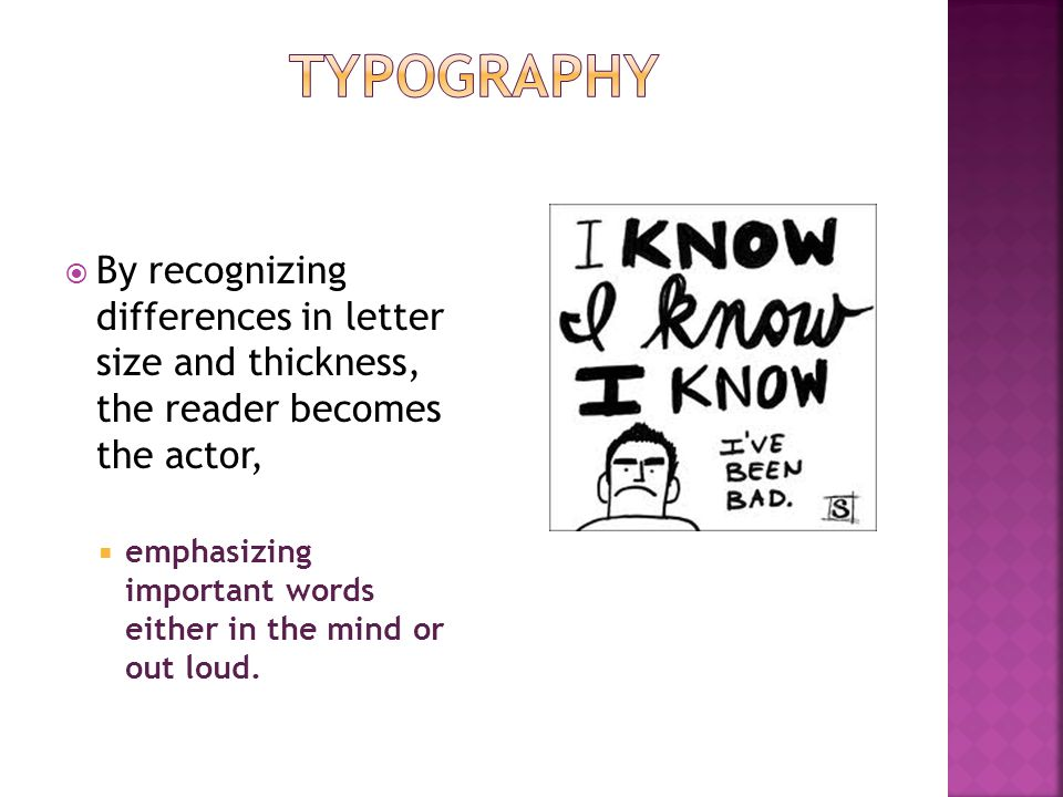 Typography By recognizing differences in letter size and thickness, the reader becomes the actor,