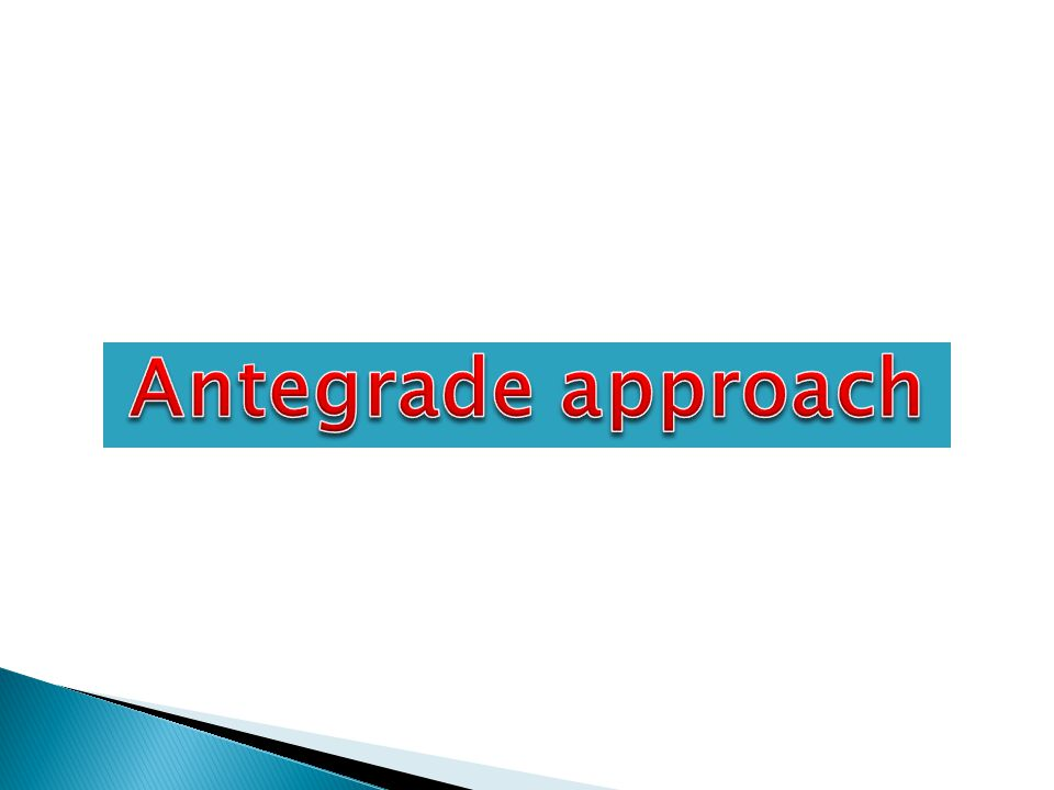 Antegrade approach