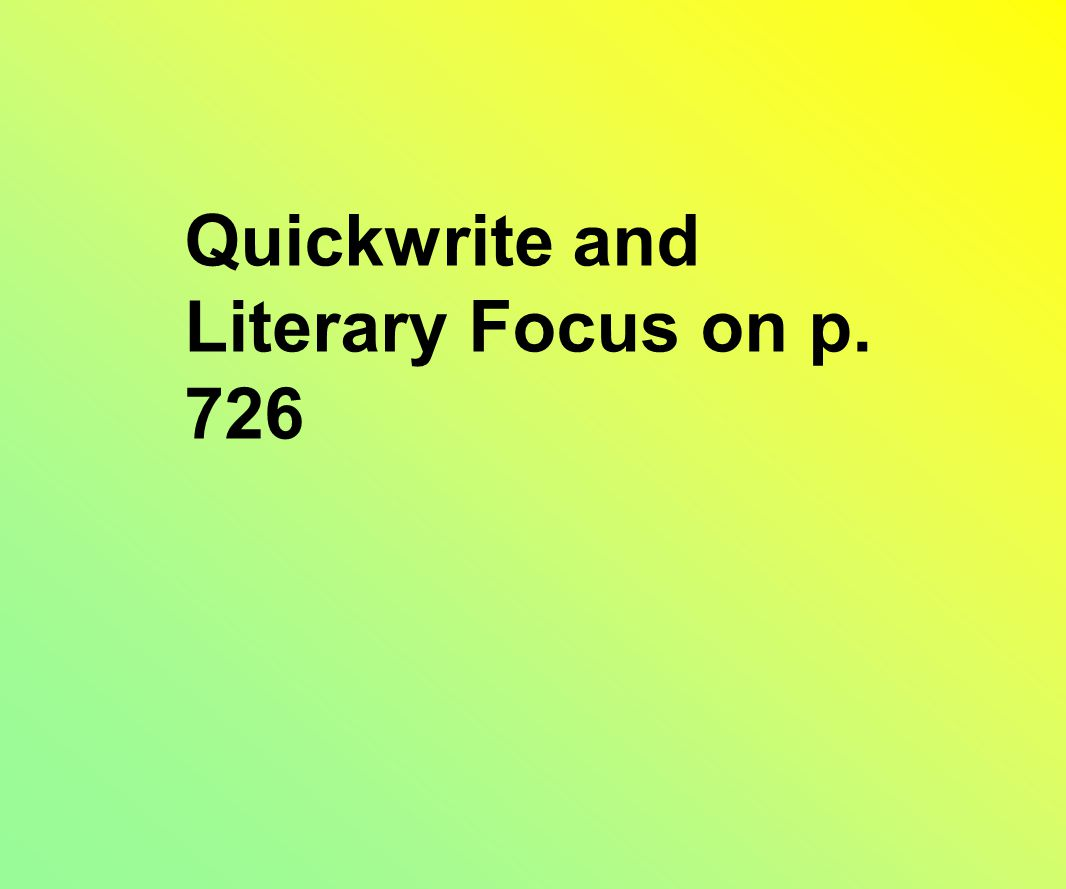 Quickwrite and Literary Focus on p. 726