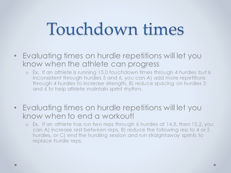 Touchdown times Evaluating times on hurdle repetitions will let you know when the athlete can progress.