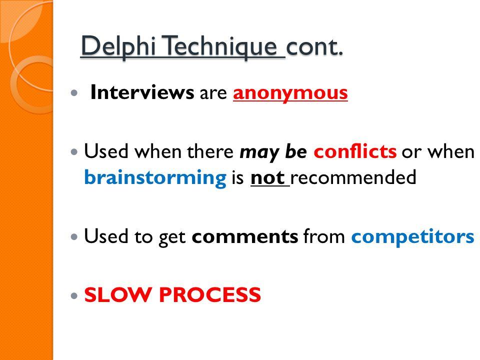 Delphi Technique cont. Interviews are anonymous