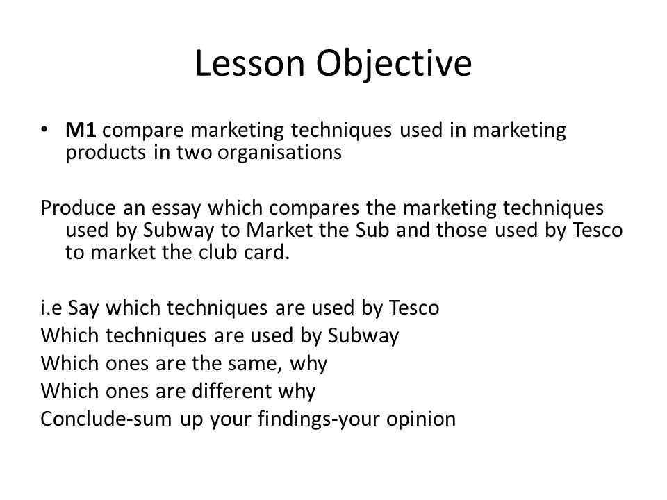 Lesson Objective M1 compare marketing techniques used in marketing products in two organisations.