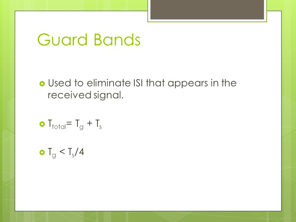Guard Bands Used to eliminate ISI that appears in the received signal.