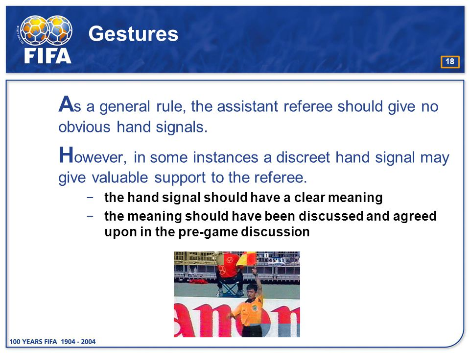Gestures As a general rule, the assistant referee should give no obvious hand signals.