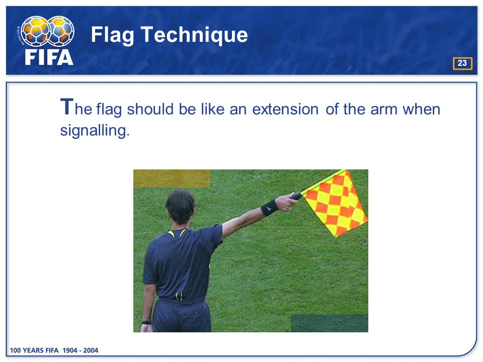 The flag should be like an extension of the arm when signalling.