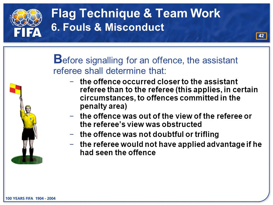 Flag Technique & Team Work 6. Fouls & Misconduct