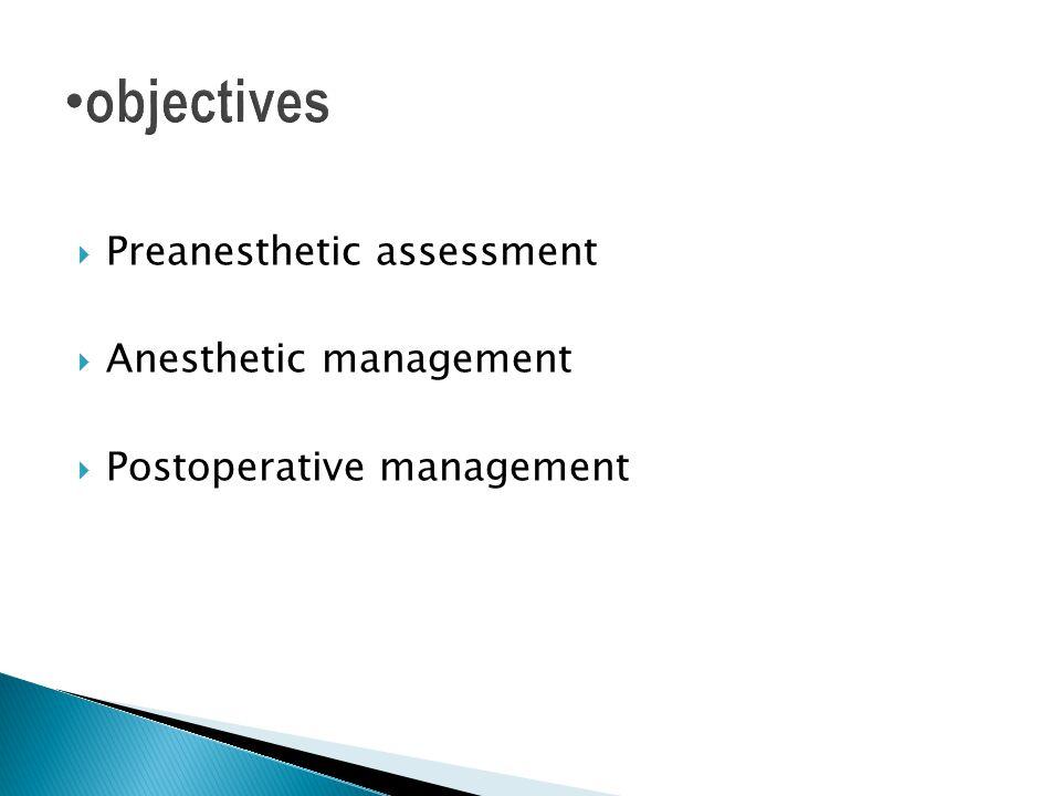 objectives Preanesthetic assessment Anesthetic management