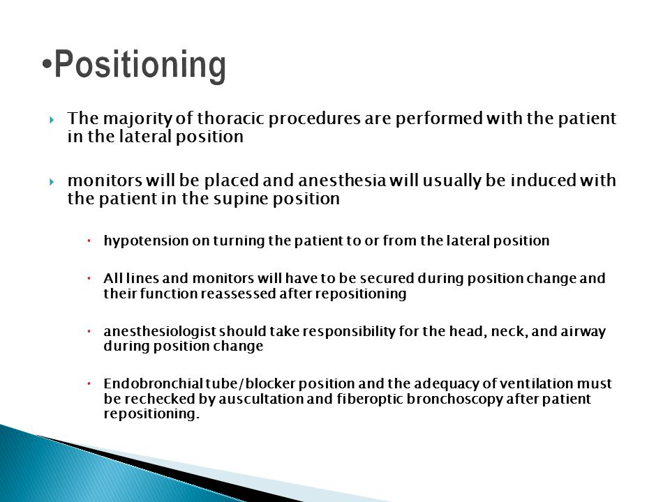 Positioning The majority of thoracic procedures are performed with the patient in the lateral position.