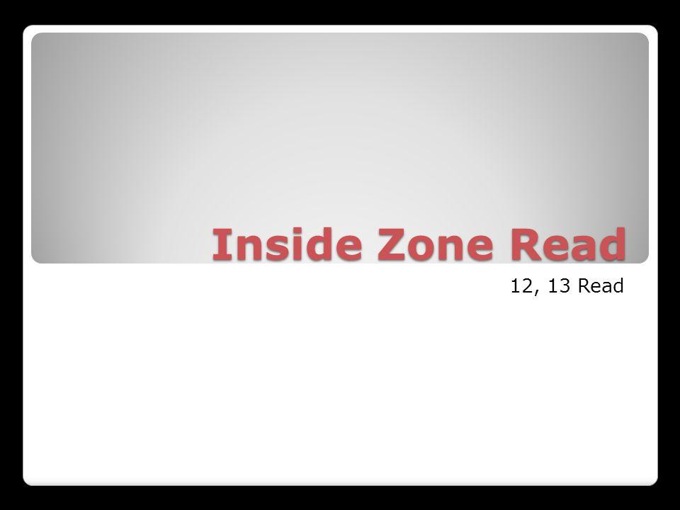 Inside Zone Read 12, 13 Read