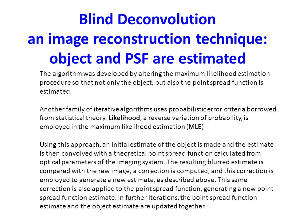 Blind Deconvolution an image reconstruction technique: object and PSF are estimated