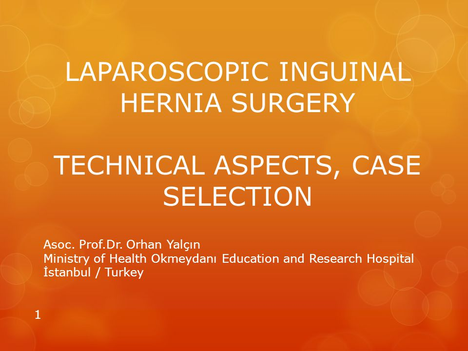 LAPAROSCOPIC INGUINAL HERNIA SURGERY TECHNICAL ASPECTS, CASE SELECTION