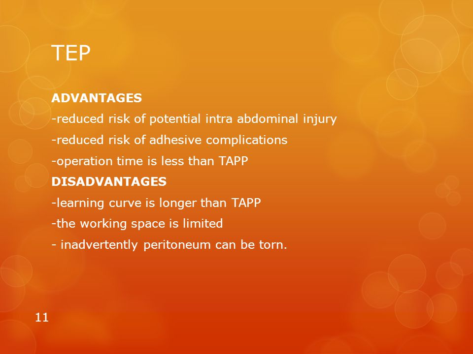 TEP ADVANTAGES -reduced risk of potential intra abdominal injury