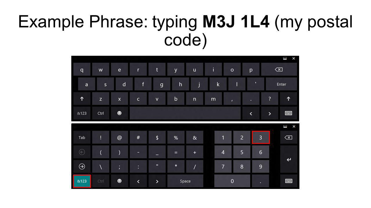 Example Phrase: typing M3J 1L4 (my postal code)