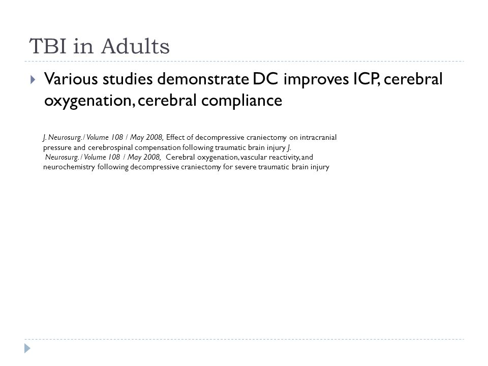 TBI in Adults Various studies demonstrate DC improves ICP, cerebral oxygenation, cerebral compliance.