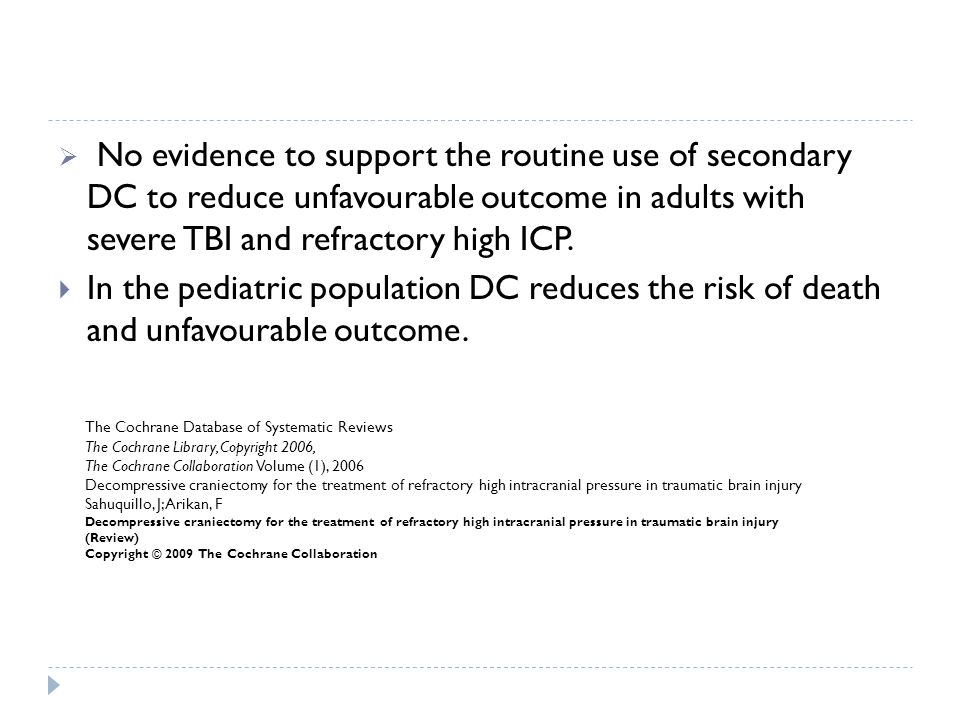No evidence to support the routine use of secondary DC to reduce unfavourable outcome in adults with severe TBI and refractory high ICP.