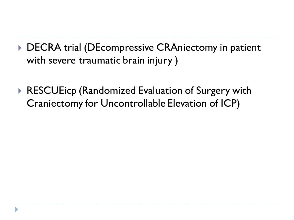 DECRA trial (DEcompressive CRAniectomy in patient with severe traumatic brain injury )