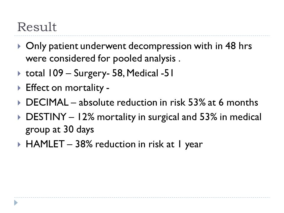 Result Only patient underwent decompression with in 48 hrs were considered for pooled analysis . total 109 – Surgery- 58, Medical -51.