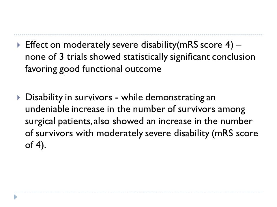 Effect on moderately severe disability(mRS score 4) – none of 3 trials showed statistically significant conclusion favoring good functional outcome