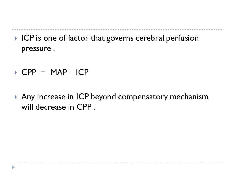 ICP is one of factor that governs cerebral perfusion pressure .