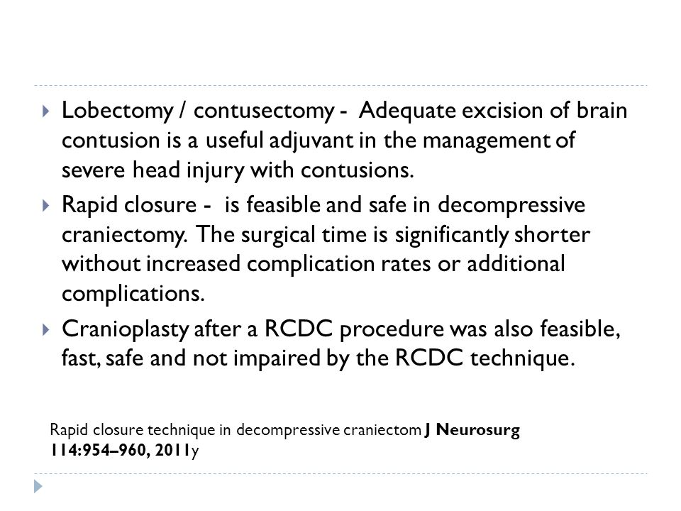 Lobectomy / contusectomy - Adequate excision of brain contusion is a useful adjuvant in the management of severe head injury with contusions.