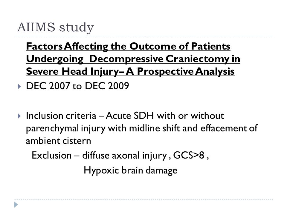 AIIMS study Factors Affecting the Outcome of Patients Undergoing Decompressive Craniectomy in Severe Head Injury– A Prospective Analysis.