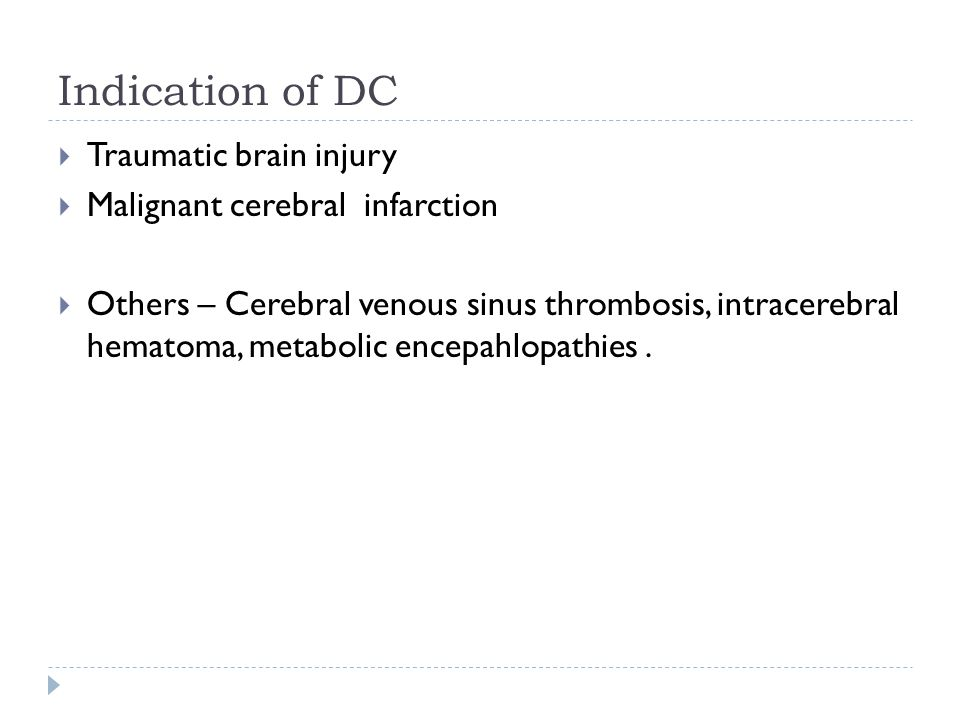 Indication of DC Traumatic brain injury Malignant cerebral infarction