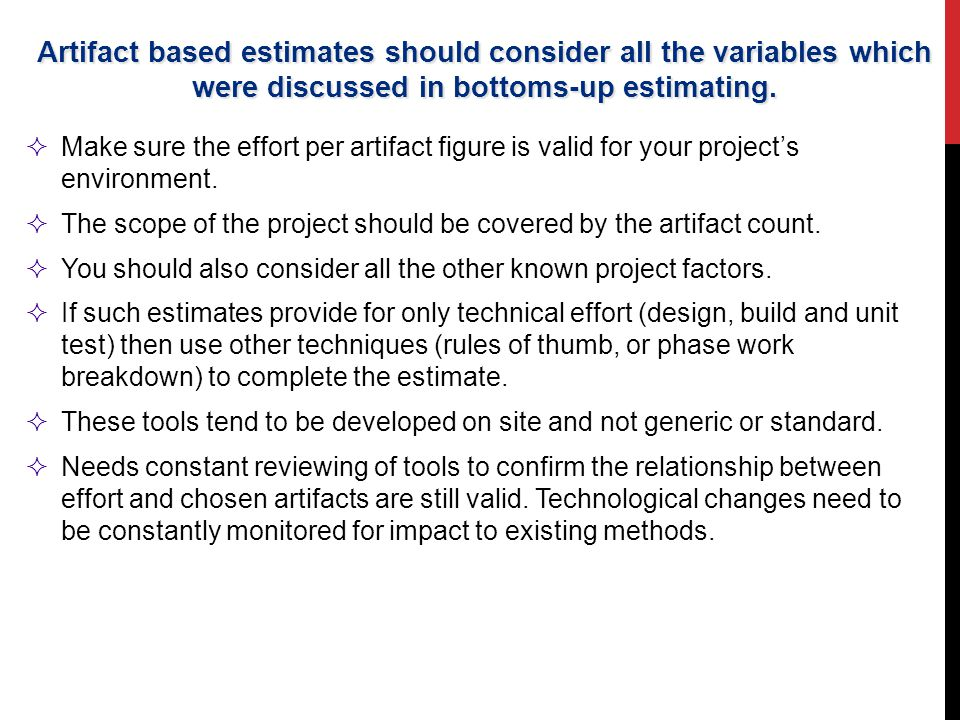 Artifact based estimates should consider all the variables which were discussed in bottoms-up estimating.