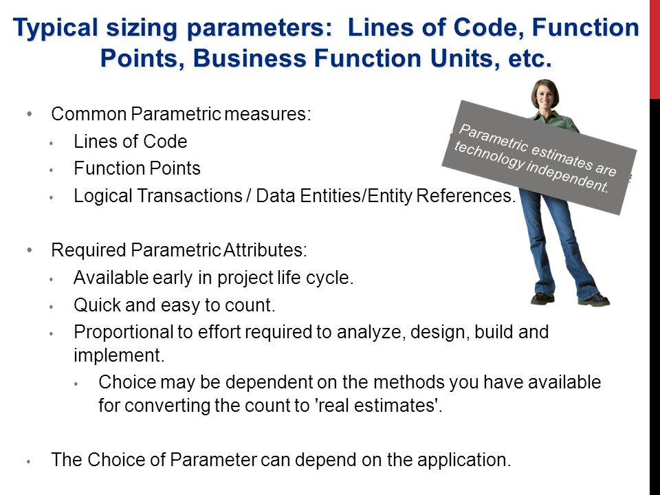 Typical sizing parameters: Lines of Code, Function Points, Business Function Units, etc.