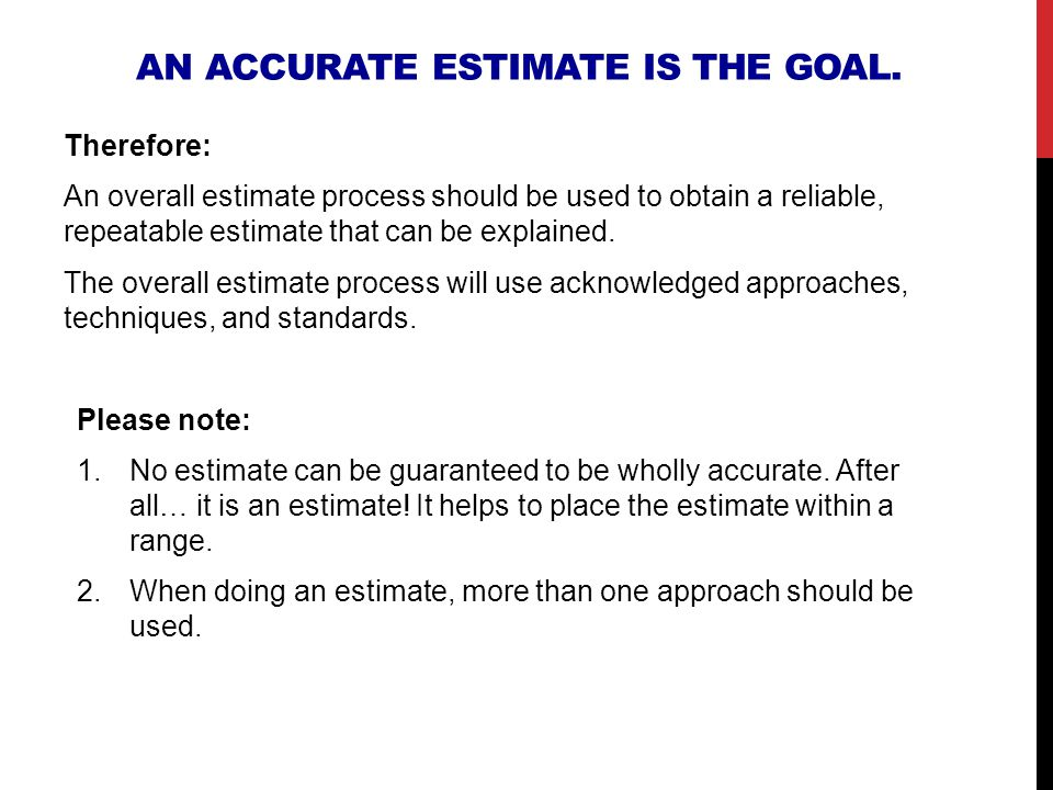 an accurate estimate is the goal.