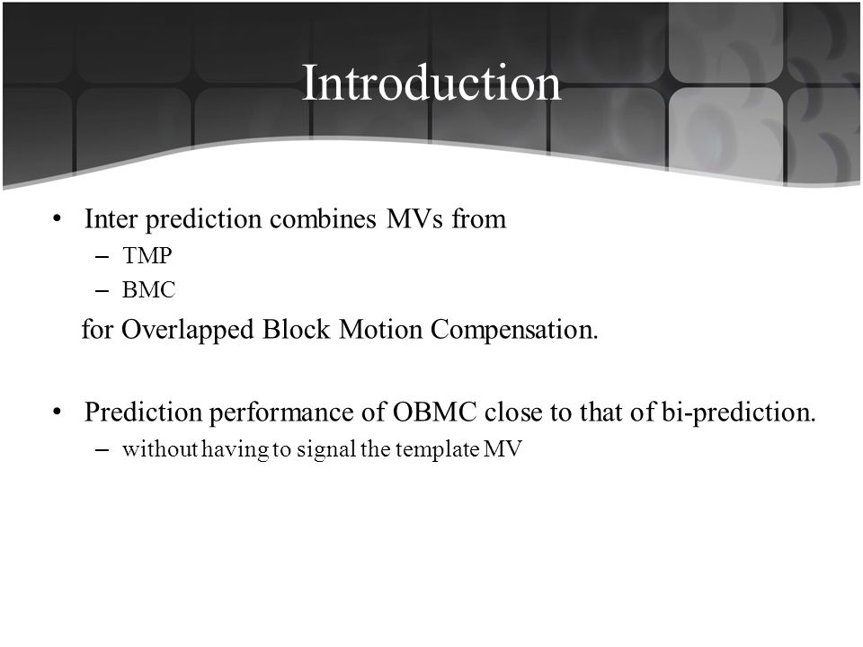 Introduction Inter prediction combines MVs from