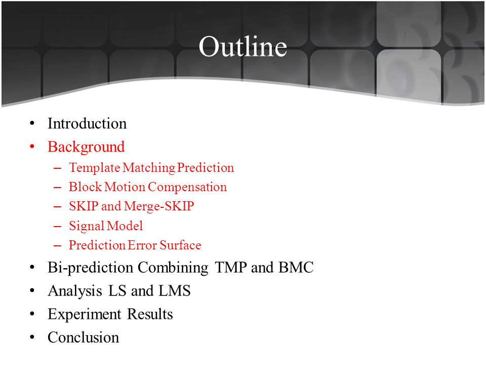 Outline Introduction Background Bi-prediction Combining TMP and BMC