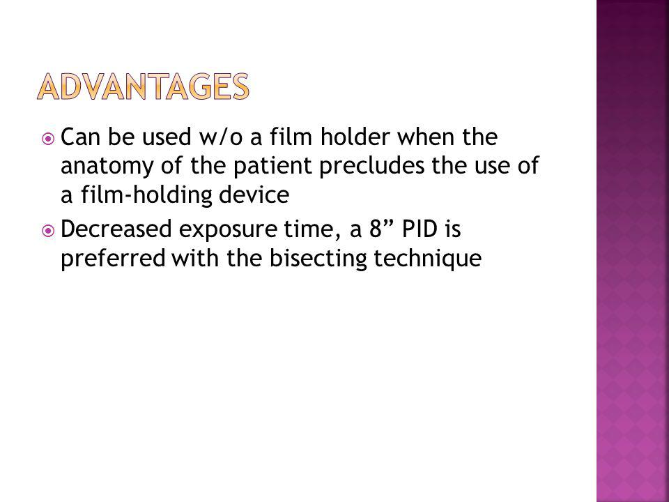Advantages Can be used w/o a film holder when the anatomy of the patient precludes the use of a film-holding device.