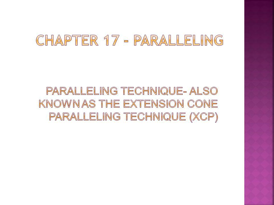Chapter 17 - Paralleling Paralleling Technique- Also known as the extension cone paralleling technique (XCP)