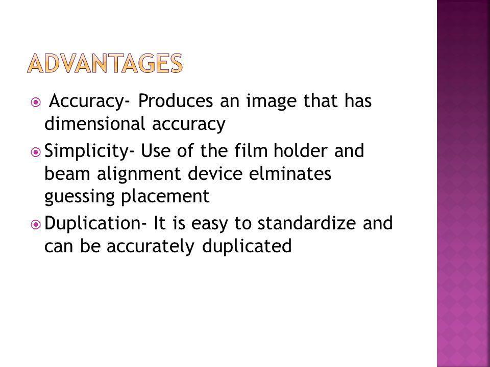 Advantages Accuracy- Produces an image that has dimensional accuracy