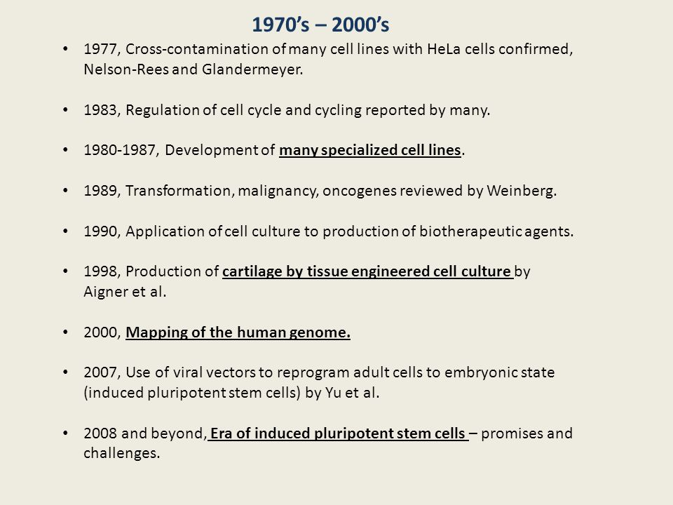 1970's – 2000's 1977, Cross-contamination of many cell lines with HeLa cells confirmed, Nelson-Rees and Glandermeyer.