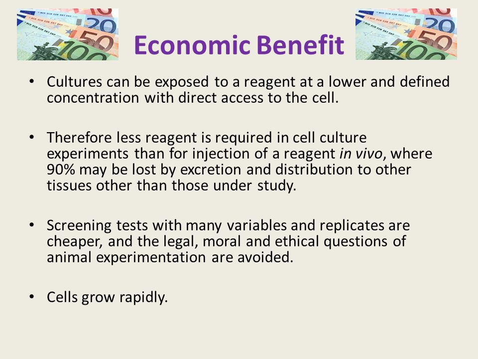 Economic Benefit Cultures can be exposed to a reagent at a lower and defined concentration with direct access to the cell.