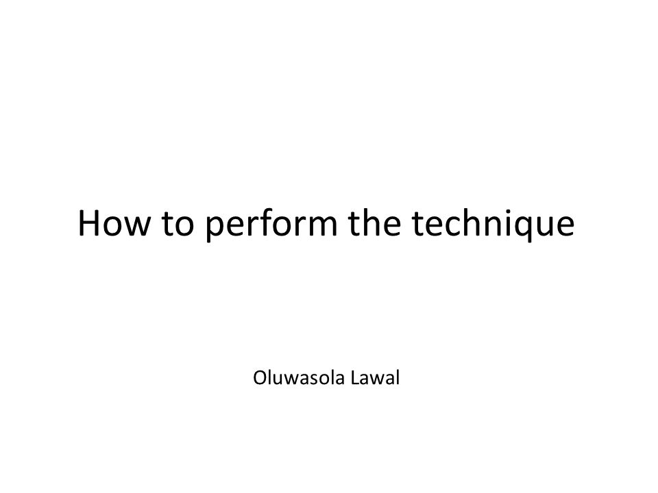 How to perform the technique