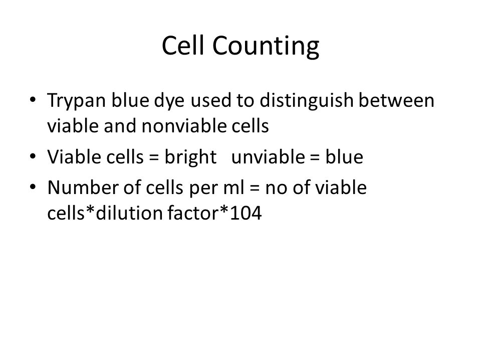 Cell Counting Trypan blue dye used to distinguish between viable and nonviable cells. Viable cells = bright unviable = blue.
