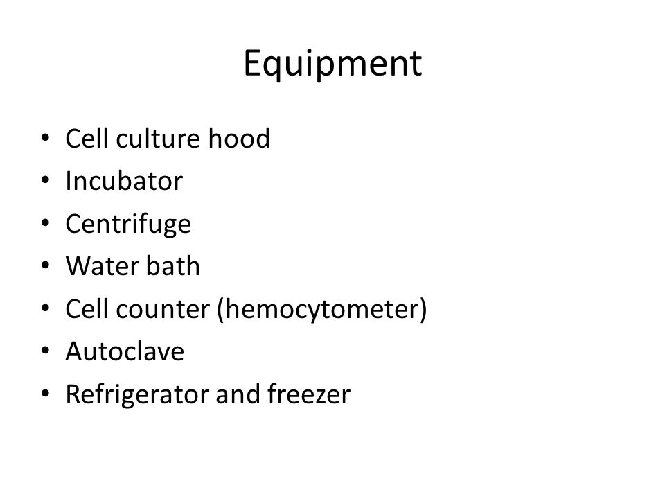 Equipment Cell culture hood Incubator Centrifuge Water bath