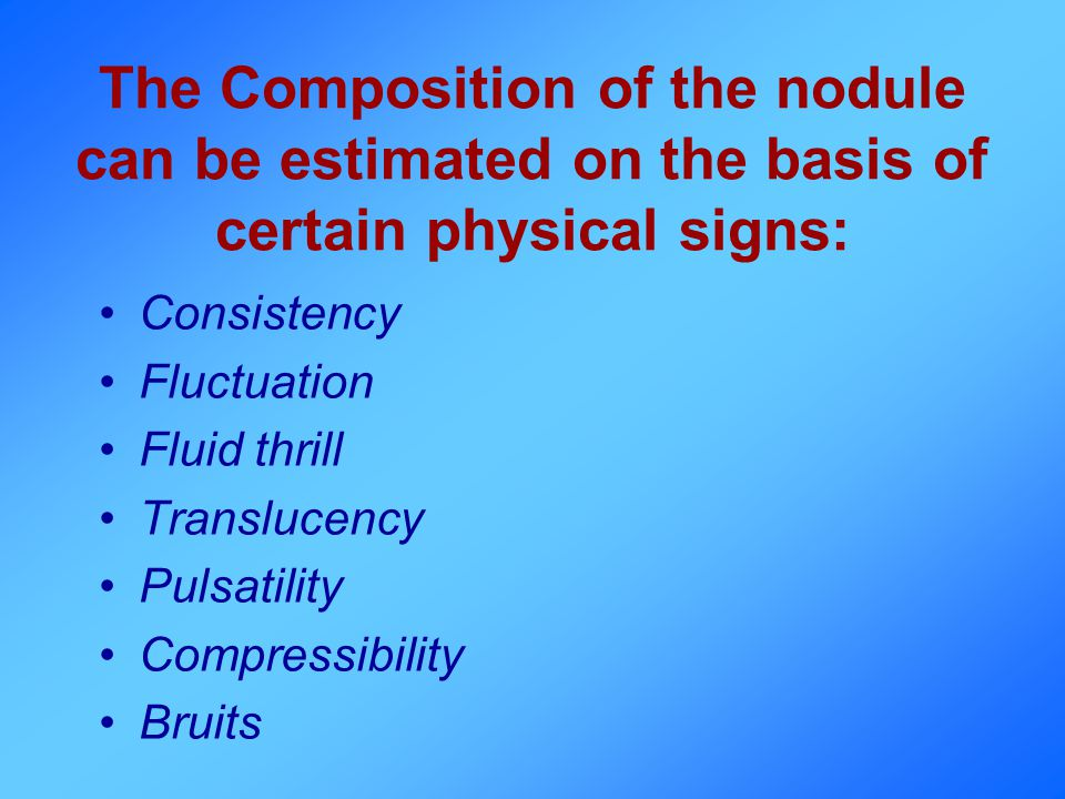 The Composition of the nodule can be estimated on the basis of certain physical signs: