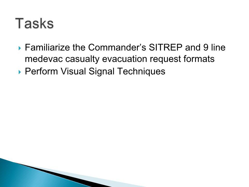 Tasks Familiarize the Commander's SITREP and 9 line medevac casualty evacuation request formats.